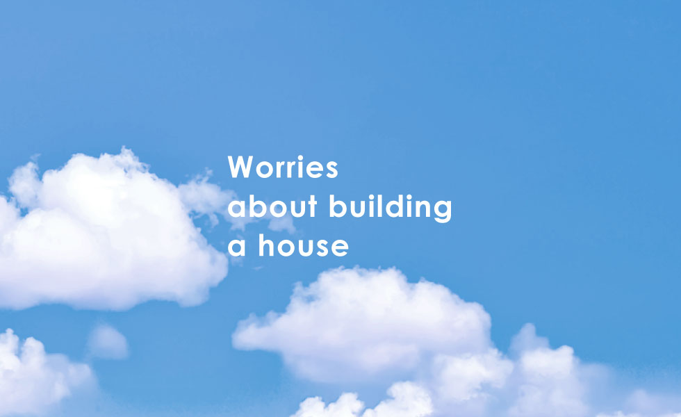 Worries about building a house